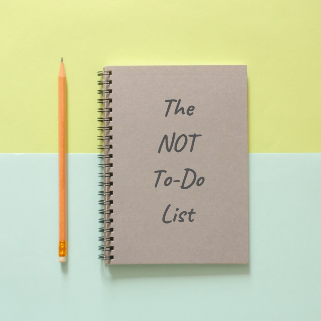 The Not-to-Do List
